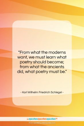 "Karl Wilhelm Friedrich Schlegel quote: ""From what the moderns want, we must…""- at QuotesQuotesQuotes.com"