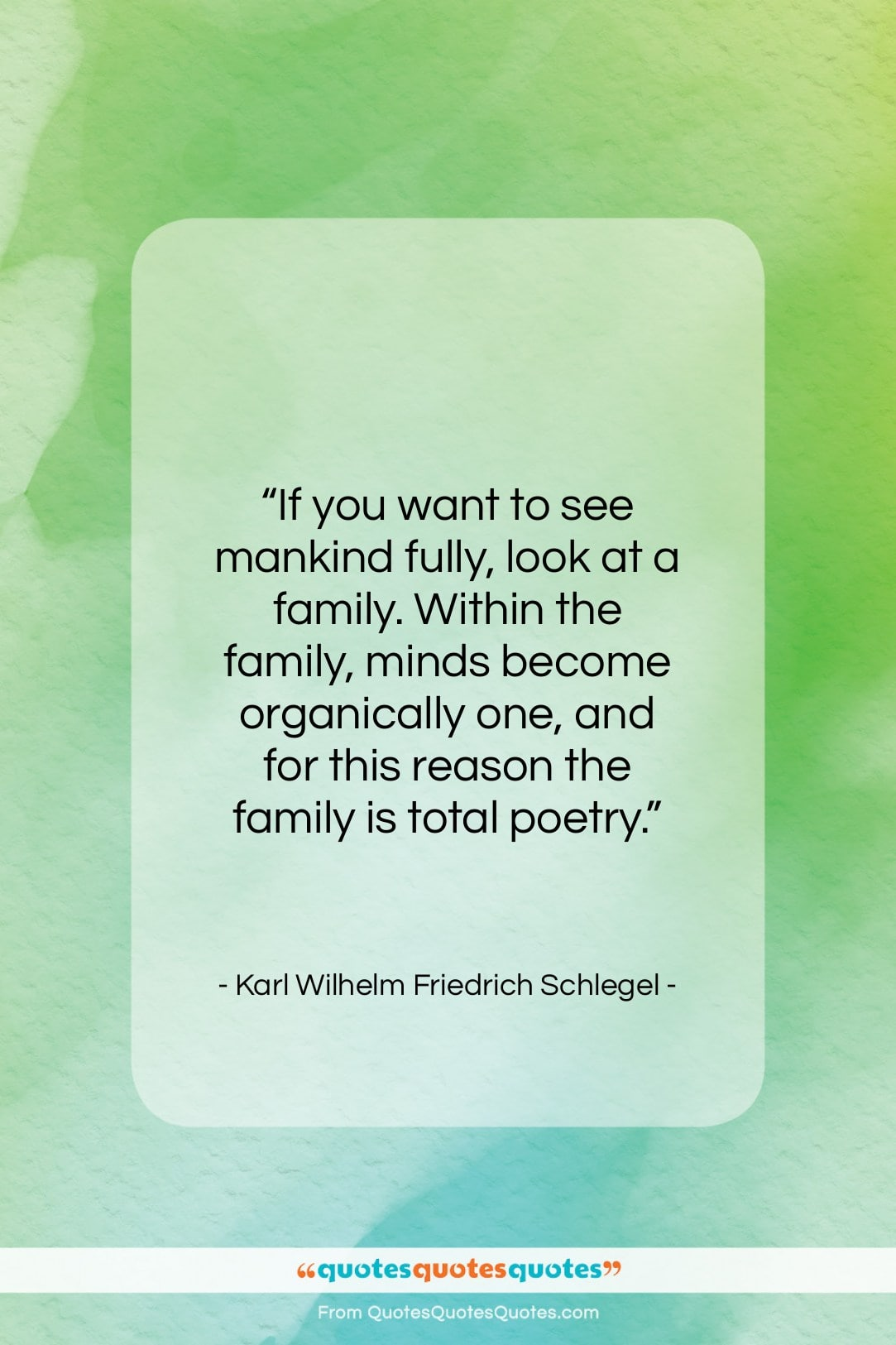 """Karl Wilhelm Friedrich Schlegel quote: """"If you want to see mankind fully…""""- at QuotesQuotesQuotes.com"""