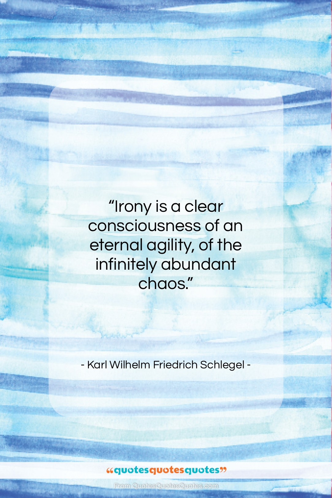 """Karl Wilhelm Friedrich Schlegel quote: """"Irony is a clear consciousness of an…""""- at QuotesQuotesQuotes.com"""