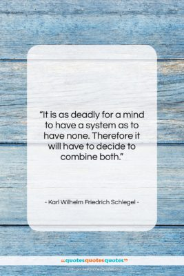 """Karl Wilhelm Friedrich Schlegel quote: """"It is as deadly for a mind…""""- at QuotesQuotesQuotes.com"""