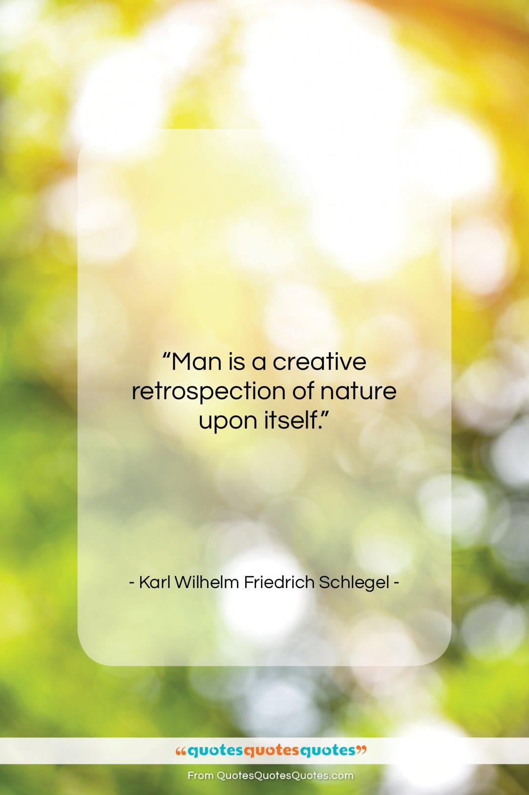 """Karl Wilhelm Friedrich Schlegel quote: """"Man is a creative retrospection of nature…""""- at QuotesQuotesQuotes.com"""