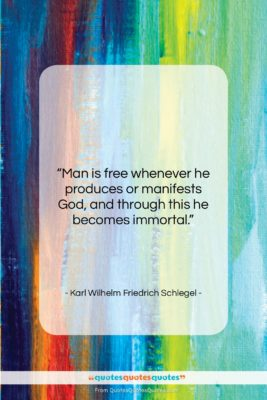 """Karl Wilhelm Friedrich Schlegel quote: """"Man is free whenever he produces or…""""- at QuotesQuotesQuotes.com"""