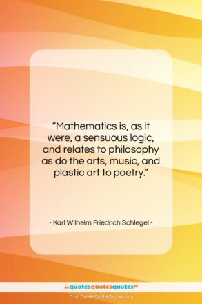 "Karl Wilhelm Friedrich Schlegel quote: ""Mathematics is, as it were, a sensuous…""- at QuotesQuotesQuotes.com"