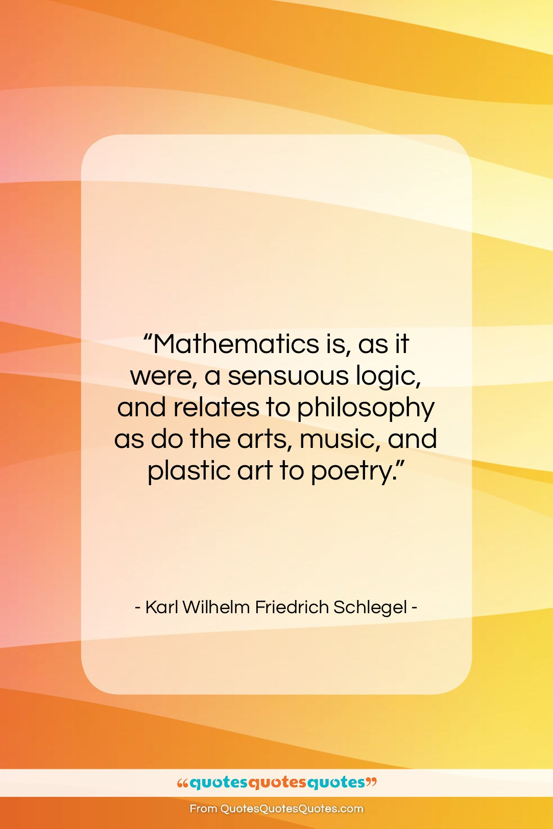 """Karl Wilhelm Friedrich Schlegel quote: """"Mathematics is, as it were, a sensuous…""""- at QuotesQuotesQuotes.com"""