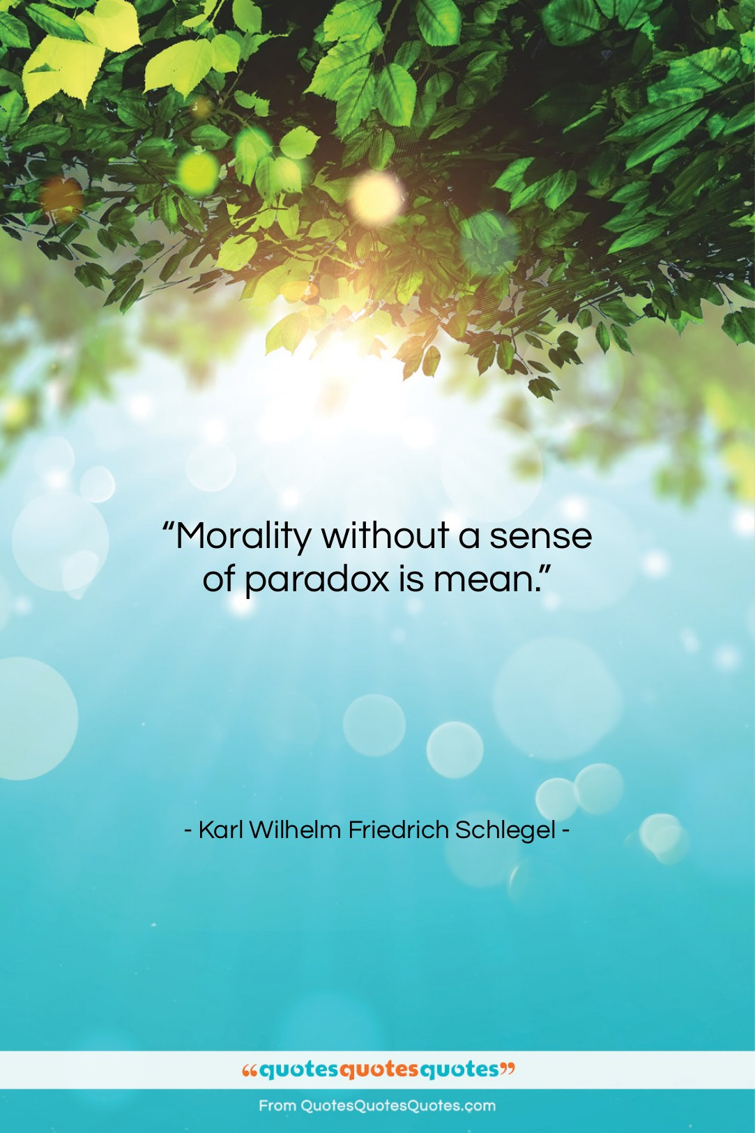 """Karl Wilhelm Friedrich Schlegel quote: """"Morality without a sense of paradox is…""""- at QuotesQuotesQuotes.com"""