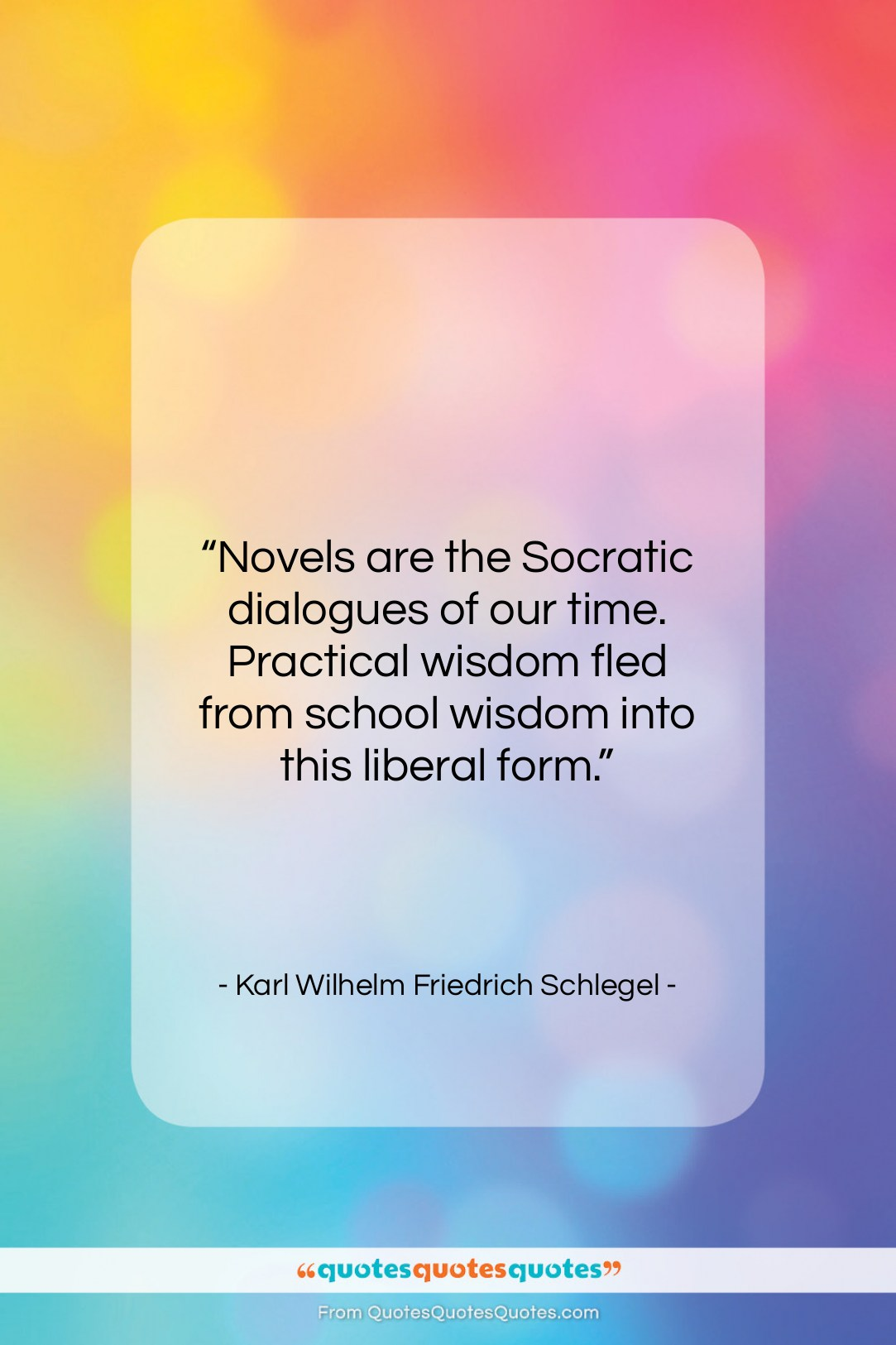 """Karl Wilhelm Friedrich Schlegel quote: """"Novels are the Socratic dialogues of our…""""- at QuotesQuotesQuotes.com"""