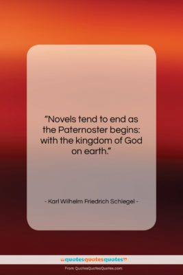 """Karl Wilhelm Friedrich Schlegel quote: """"Novels tend to end as the Paternoster…""""- at QuotesQuotesQuotes.com"""