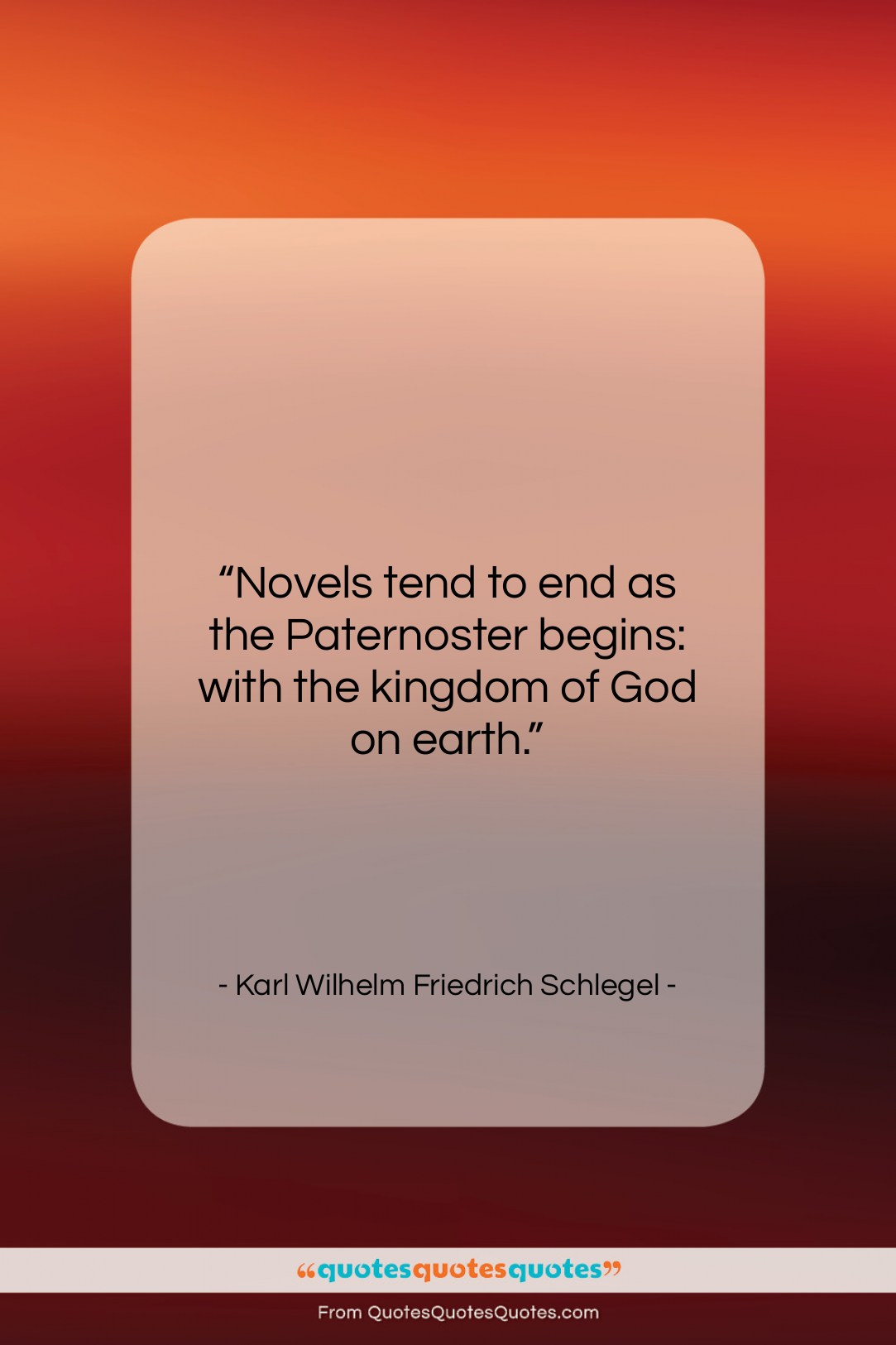 "Karl Wilhelm Friedrich Schlegel quote: ""Novels tend to end as the Paternoster…""- at QuotesQuotesQuotes.com"