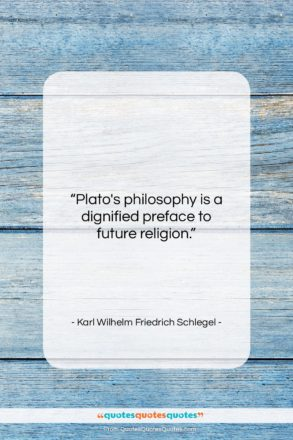 """Karl Wilhelm Friedrich Schlegel quote: """"Plato's philosophy is a dignified preface to…""""- at QuotesQuotesQuotes.com"""