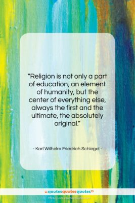"""Karl Wilhelm Friedrich Schlegel quote: """"Religion is not only a part of…""""- at QuotesQuotesQuotes.com"""