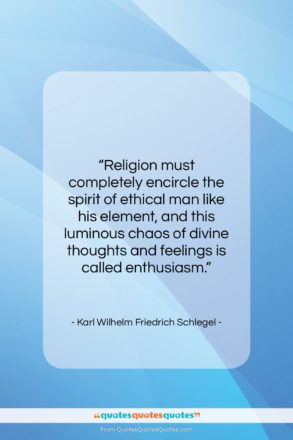 """Karl Wilhelm Friedrich Schlegel quote: """"Religion must completely encircle the spirit of…""""- at QuotesQuotesQuotes.com"""