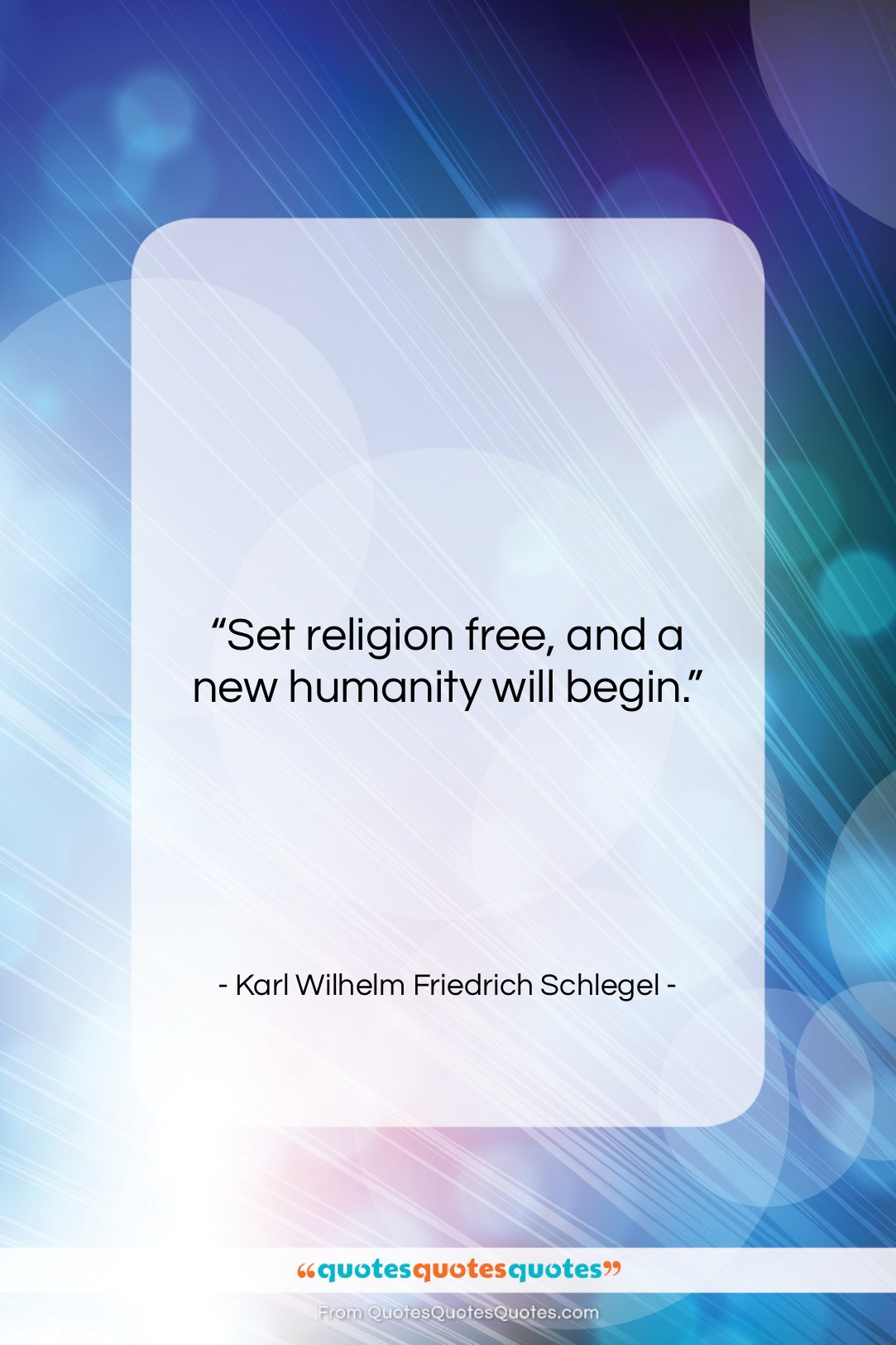 """Karl Wilhelm Friedrich Schlegel quote: """"Set religion free, and a new humanity…""""- at QuotesQuotesQuotes.com"""