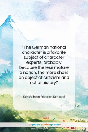 """Karl Wilhelm Friedrich Schlegel quote: """"The German national character is a favorite…""""- at QuotesQuotesQuotes.com"""