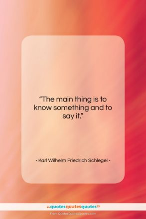 """Karl Wilhelm Friedrich Schlegel quote: """"The main thing is to know something…""""- at QuotesQuotesQuotes.com"""