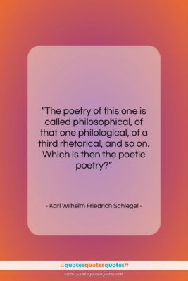 """Karl Wilhelm Friedrich Schlegel quote: """"The poetry of this one is called…""""- at QuotesQuotesQuotes.com"""