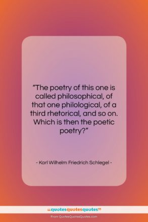 "Karl Wilhelm Friedrich Schlegel quote: ""The poetry of this one is called…""- at QuotesQuotesQuotes.com"