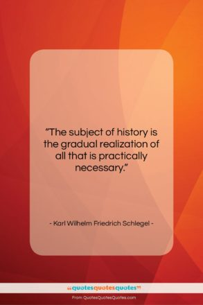 """Karl Wilhelm Friedrich Schlegel quote: """"The subject of history is the gradual…""""- at QuotesQuotesQuotes.com"""