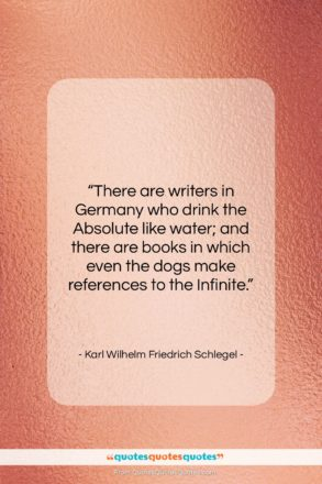 """Karl Wilhelm Friedrich Schlegel quote: """"There are writers in Germany who drink…""""- at QuotesQuotesQuotes.com"""