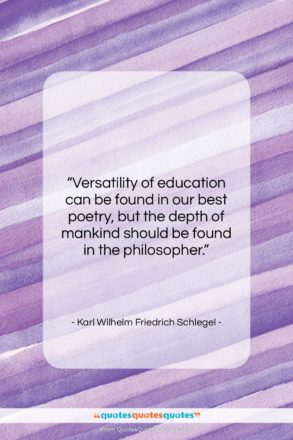 "Karl Wilhelm Friedrich Schlegel quote: ""Versatility of education can be found in…""- at QuotesQuotesQuotes.com"
