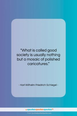 """Karl Wilhelm Friedrich Schlegel quote: """"What is called good society is usually…""""- at QuotesQuotesQuotes.com"""