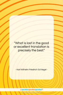 "Karl Wilhelm Friedrich Schlegel quote: ""What is lost in the good or…""- at QuotesQuotesQuotes.com"