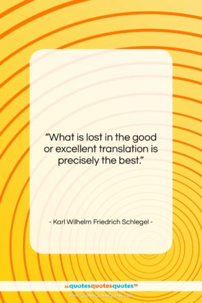 """Karl Wilhelm Friedrich Schlegel quote: """"What is lost in the good or…""""- at QuotesQuotesQuotes.com"""