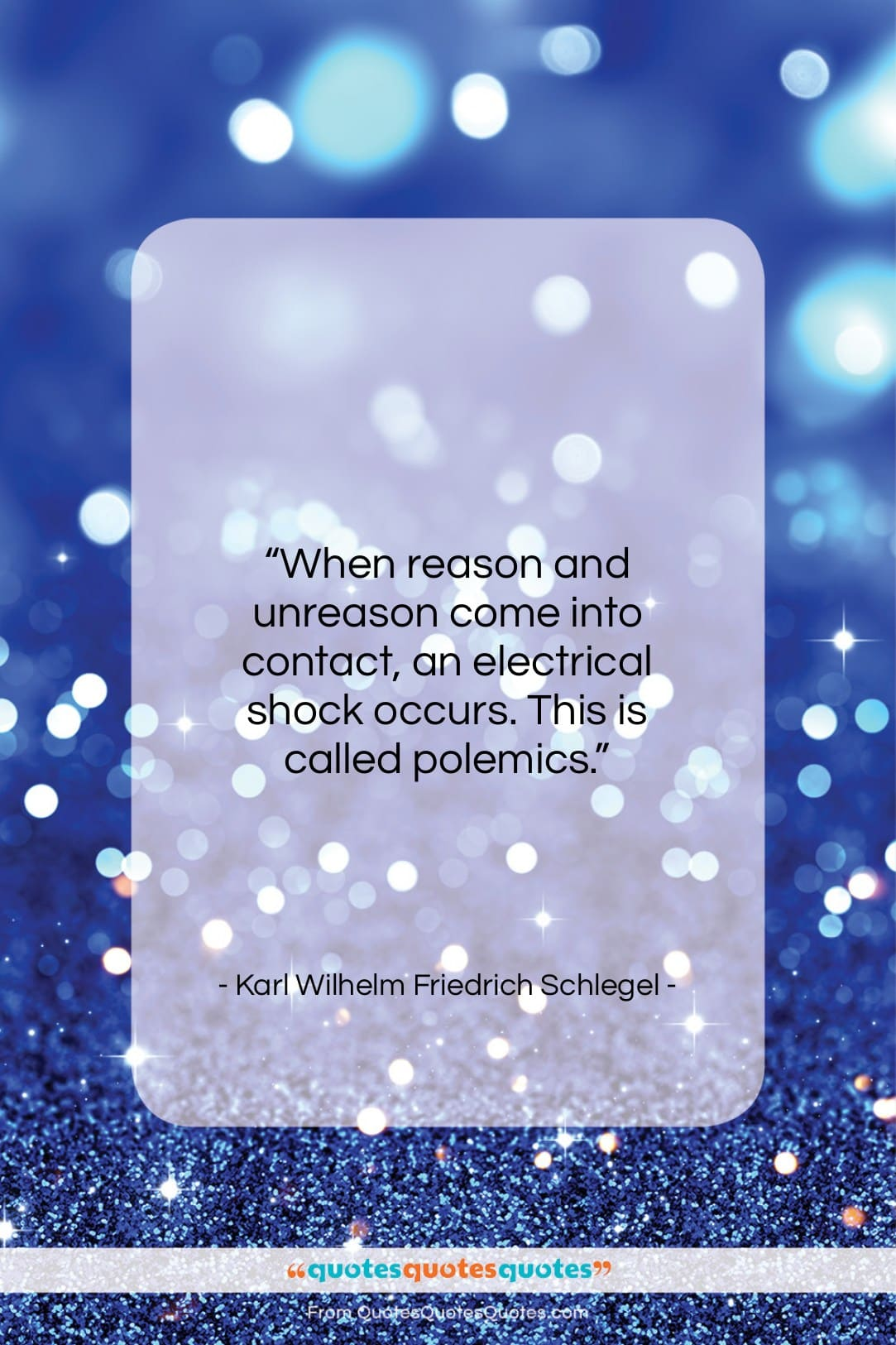 """Karl Wilhelm Friedrich Schlegel quote: """"When reason and unreason come into contact…""""- at QuotesQuotesQuotes.com"""