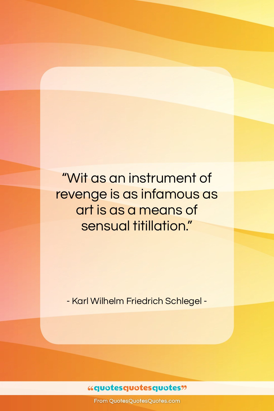 """Karl Wilhelm Friedrich Schlegel quote: """"Wit as an instrument of revenge is…""""- at QuotesQuotesQuotes.com"""