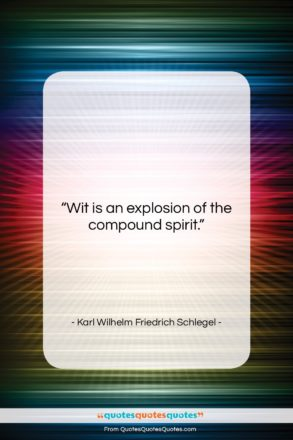 """Karl Wilhelm Friedrich Schlegel quote: """"Wit is an explosion of the compound…""""- at QuotesQuotesQuotes.com"""