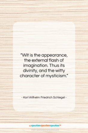"""Karl Wilhelm Friedrich Schlegel quote: """"Wit is the appearance, the external flash…""""- at QuotesQuotesQuotes.com"""