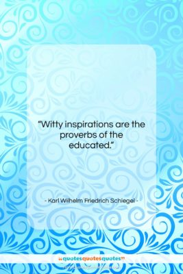 "Karl Wilhelm Friedrich Schlegel quote: ""Witty inspirations are the proverbs of the…""- at QuotesQuotesQuotes.com"
