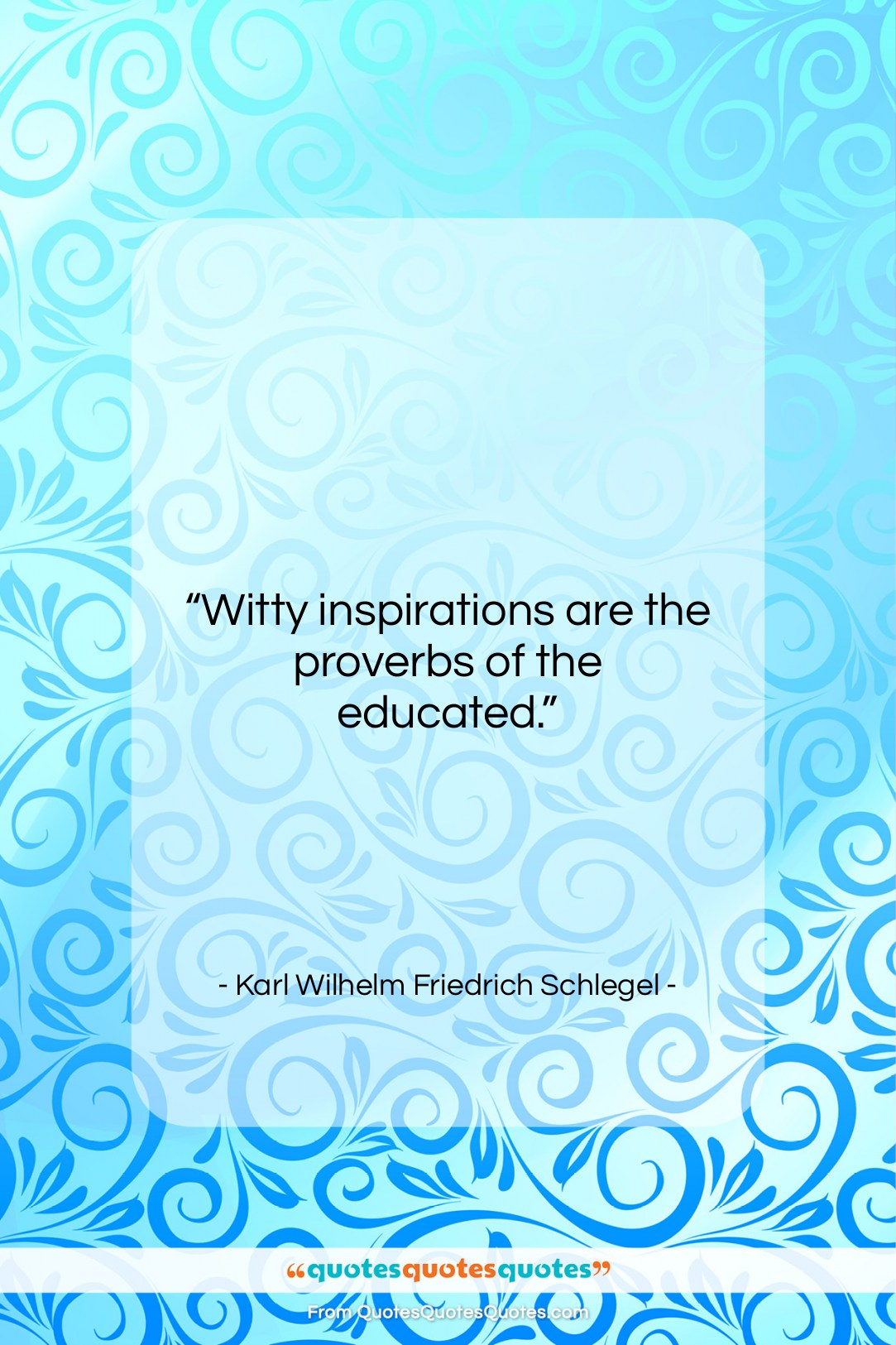 """Karl Wilhelm Friedrich Schlegel quote: """"Witty inspirations are the proverbs of the…""""- at QuotesQuotesQuotes.com"""