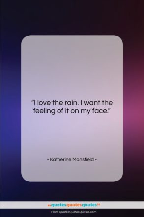 """Katherine Mansfield quote: """"I love the rain. I want the…""""- at QuotesQuotesQuotes.com"""