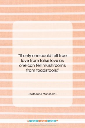 """Katherine Mansfield quote: """"If only one could tell true love…""""- at QuotesQuotesQuotes.com"""