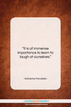 """Katherine Mansfield quote: """"It is of immense importance to learn…""""- at QuotesQuotesQuotes.com"""