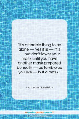 """Katherine Mansfield quote: """"It's a terrible thing to be alone…""""- at QuotesQuotesQuotes.com"""