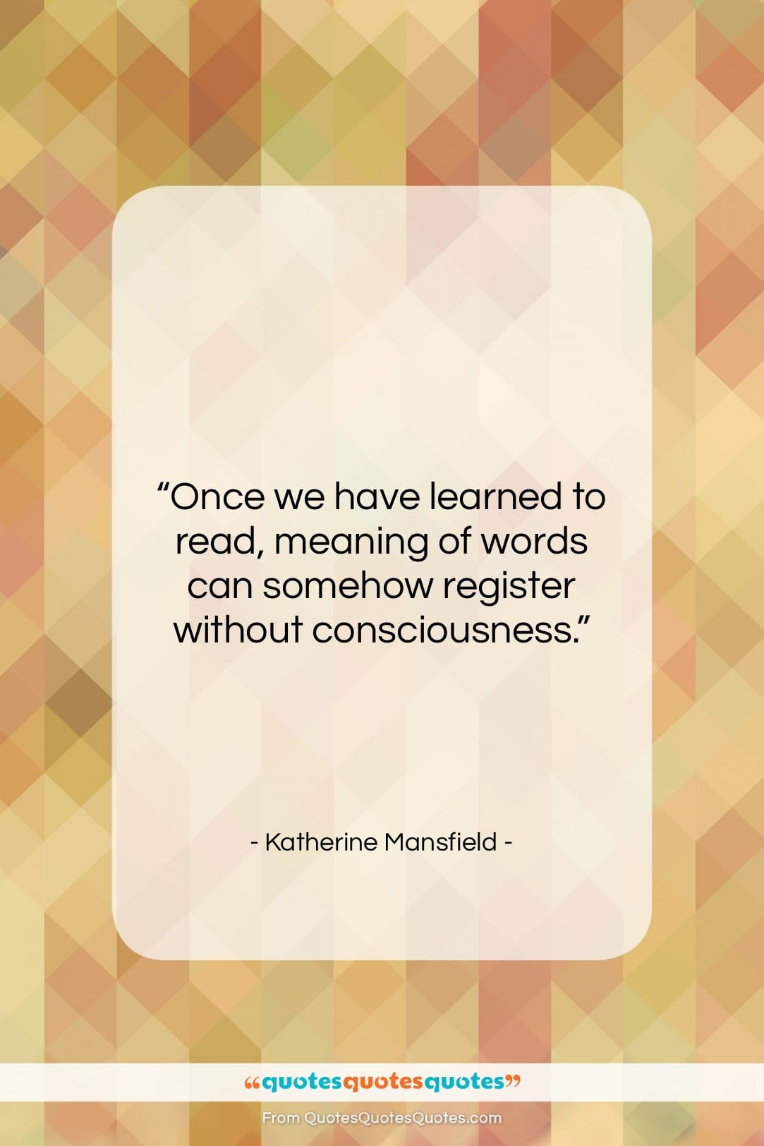 """Katherine Mansfield quote: """"Once we have learned to read, meaning…""""- at QuotesQuotesQuotes.com"""