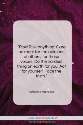 """Katherine Mansfield quote: """"Risk! Risk anything! Care no more for…""""- at QuotesQuotesQuotes.com"""