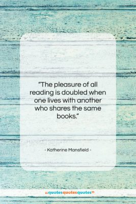 """Katherine Mansfield quote: """"The pleasure of all reading is doubled…""""- at QuotesQuotesQuotes.com"""