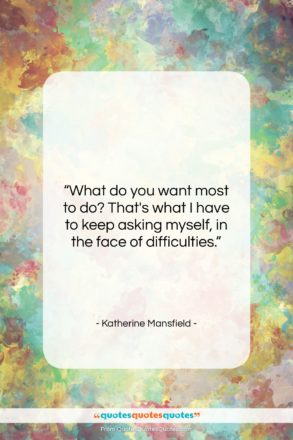 """Katherine Mansfield quote: """"What do you want most to do?…""""- at QuotesQuotesQuotes.com"""