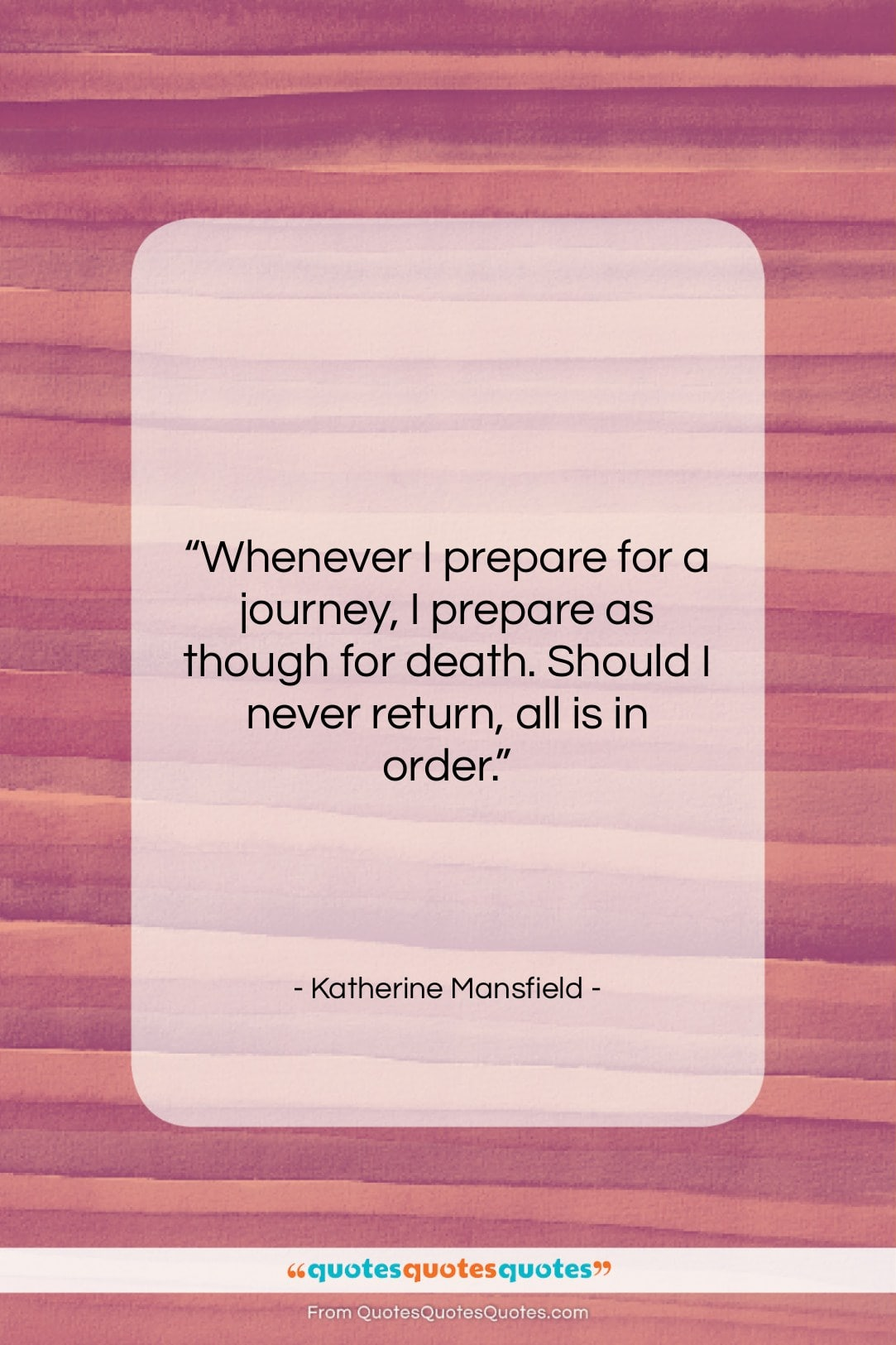 """Katherine Mansfield quote: """"Whenever I prepare for a journey, I…""""- at QuotesQuotesQuotes.com"""
