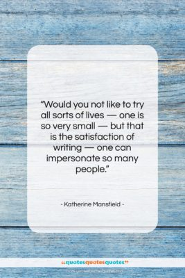 """Katherine Mansfield quote: """"Would you not like to try all…""""- at QuotesQuotesQuotes.com"""
