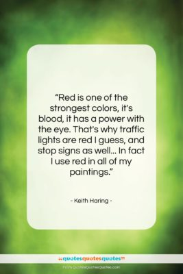 """Keith Haring quote: """"Red is one of the strongest colors,…""""- at QuotesQuotesQuotes.com"""
