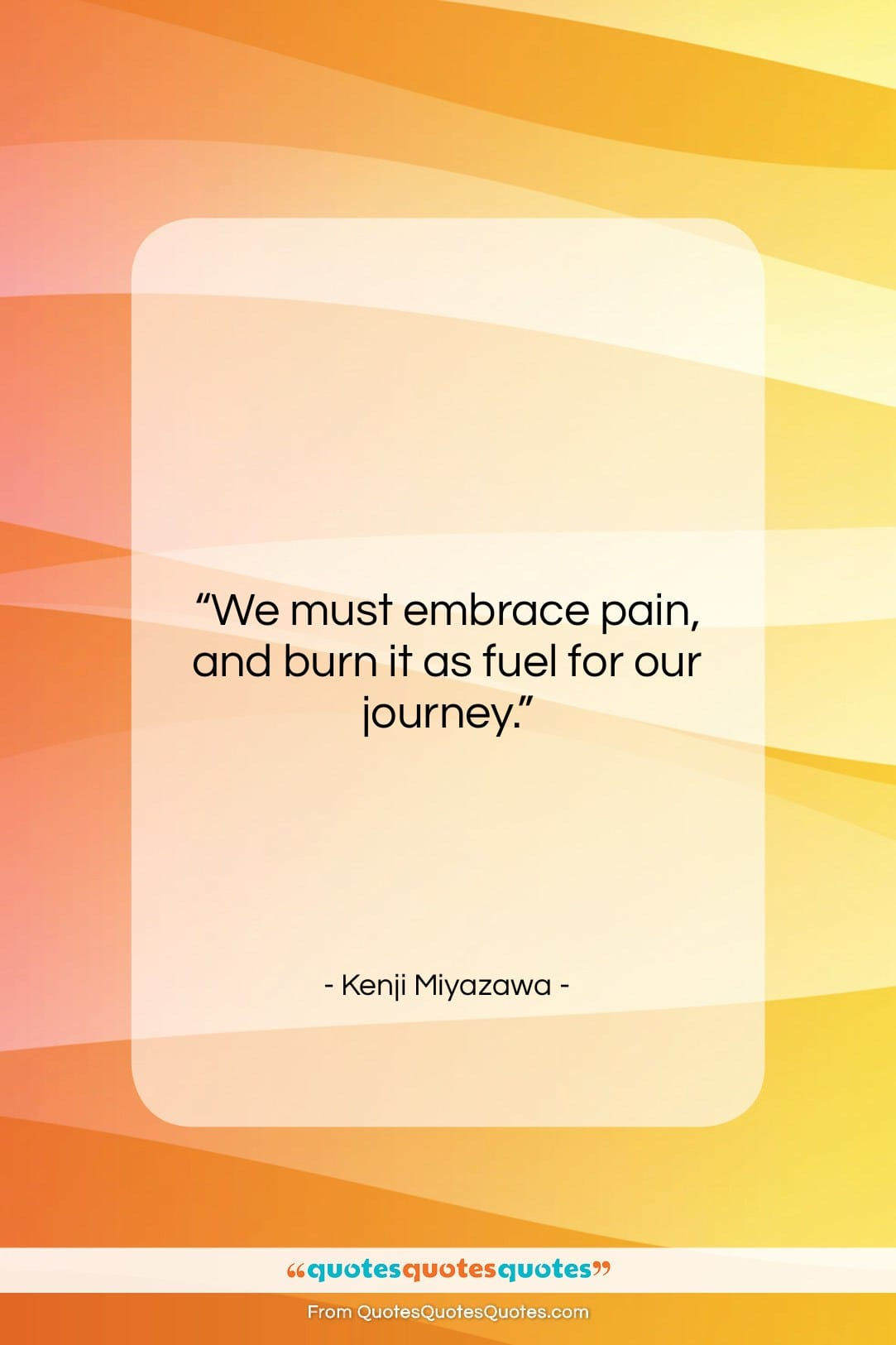 "Kenji Miyazawa quote: ""We must embrace pain, and burn it…""- at QuotesQuotesQuotes.com"