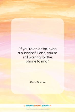 """Kevin Bacon quote: """"If you're an actor, even a successful…""""- at QuotesQuotesQuotes.com"""