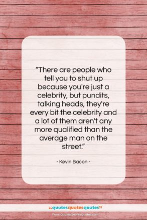 """Kevin Bacon quote: """"There are people who tell you to…""""- at QuotesQuotesQuotes.com"""