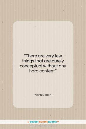 """Kevin Bacon quote: """"There are very few things that are…""""- at QuotesQuotesQuotes.com"""