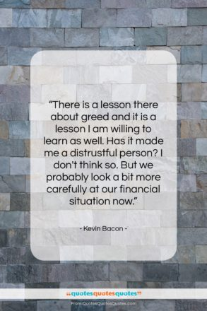 """Kevin Bacon quote: """"There is a lesson there about greed…""""- at QuotesQuotesQuotes.com"""