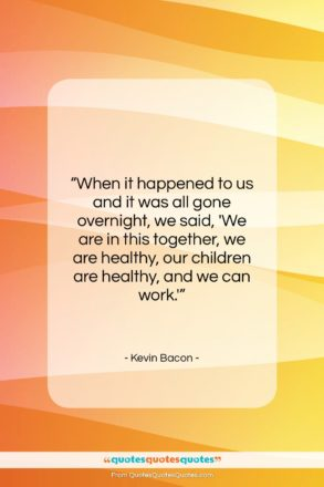 """Kevin Bacon quote: """"When it happened to us and it…""""- at QuotesQuotesQuotes.com"""