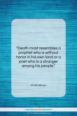 """Khalil Gibran quote: """"Death most resembles a prophet who is…""""- at QuotesQuotesQuotes.com"""